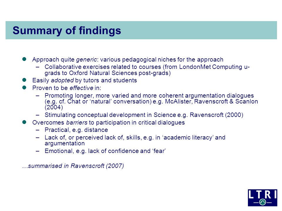 Summary of findings Approach quite generic: various pedagogical niches for the approach –Collaborative exercises related to courses (from LondonMet Co