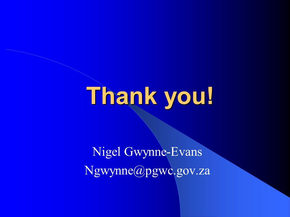 Thank you! Nigel Gwynne-Evans Ngwynne@pgwc.gov.za