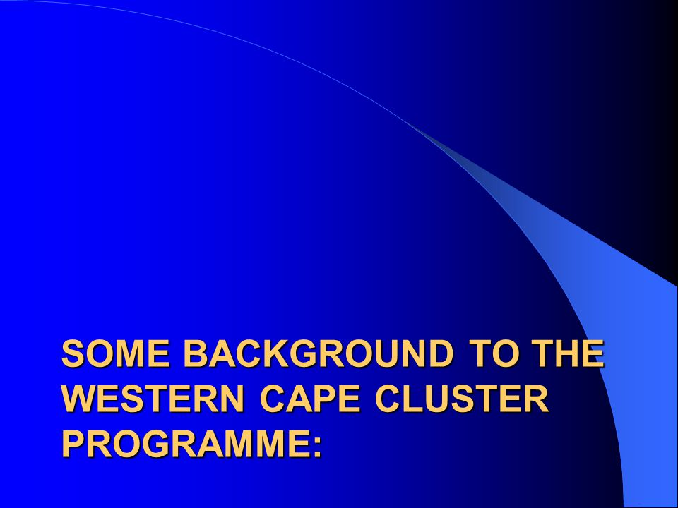 The Western Cape Population 5 million Cape Town – 4 million GGP – Euro 30 billion 4 Universities/ Strong research culture A diverse economy, backed by a strong agricultural base, with a deep manufacturing base, and strong financial and tourism sector.