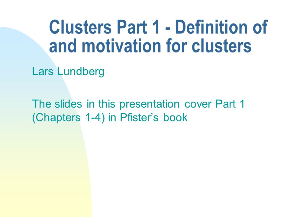 Introduction There are three ways of doing anything faster: n Work harder (increased processor speed) n Work smarter (better algorithms) n Get help (parallel processing) This course is about clusters, and they are one way of getting help , i.e.