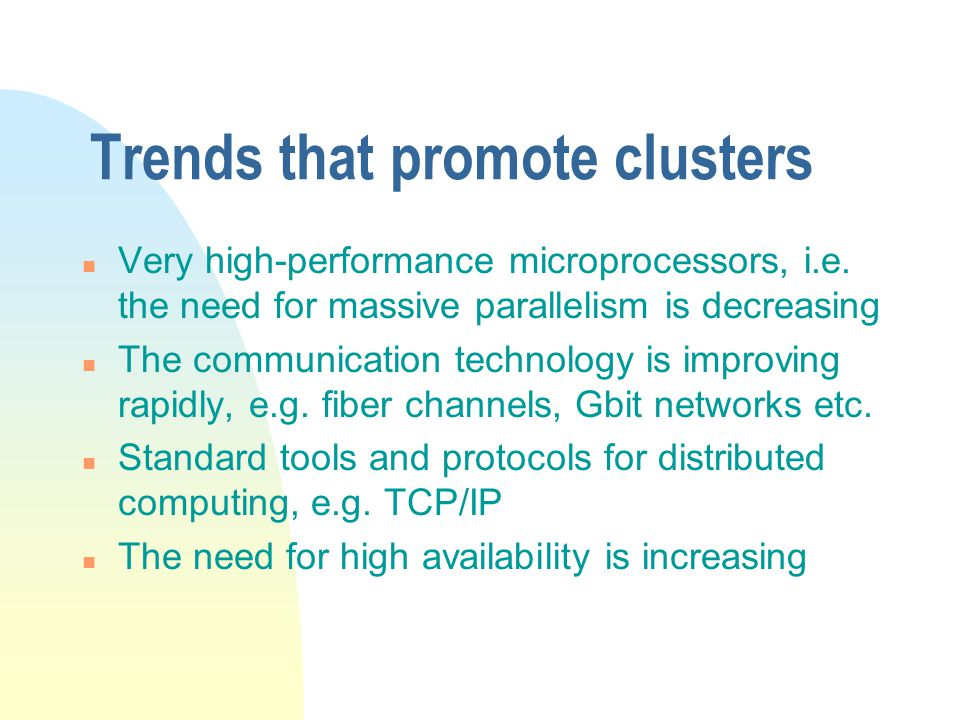Trends that promote clusters n Very high-performance microprocessors, i.e.
