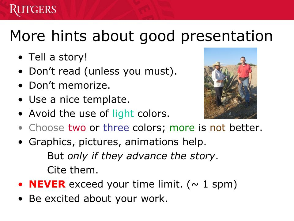 More hints about good presentation Tell a story. Don't read (unless you must).
