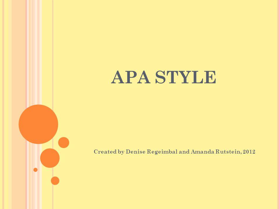 APA STYLE Created by Denise Regeimbal and Amanda Rutstein, 2012