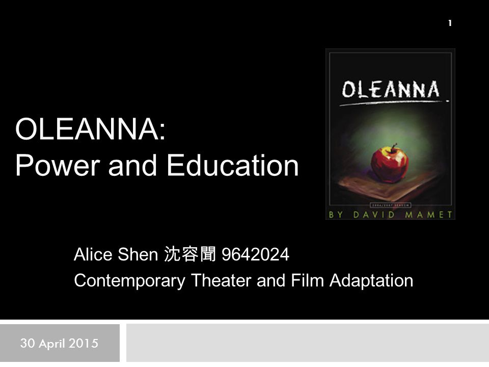 OLEANNA: Power and Education Alice Shen 沈容聞 9642024 Contemporary Theater and Film Adaptation 30 April 2015 1