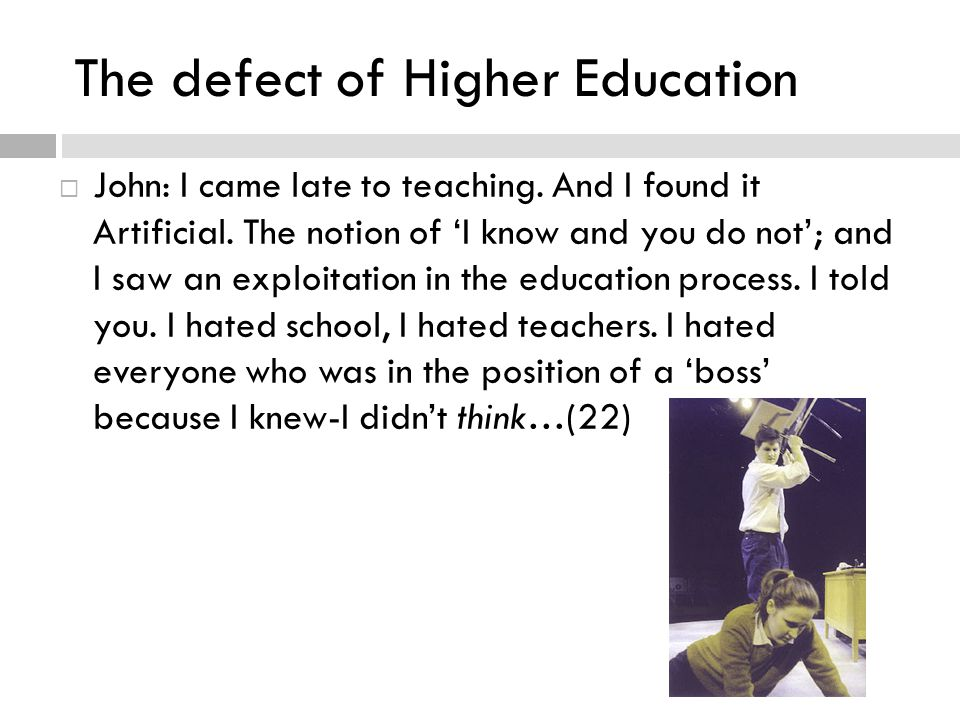 The defect of Higher Education  John: I came late to teaching.