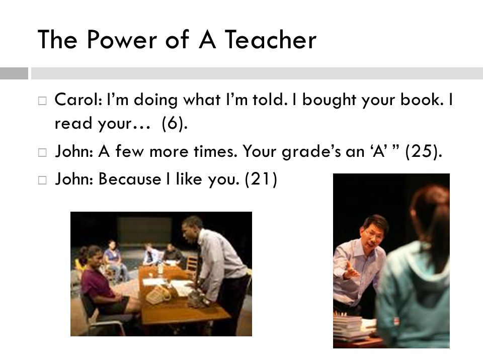 The Power of A Teacher  Carol: I'm doing what I'm told.