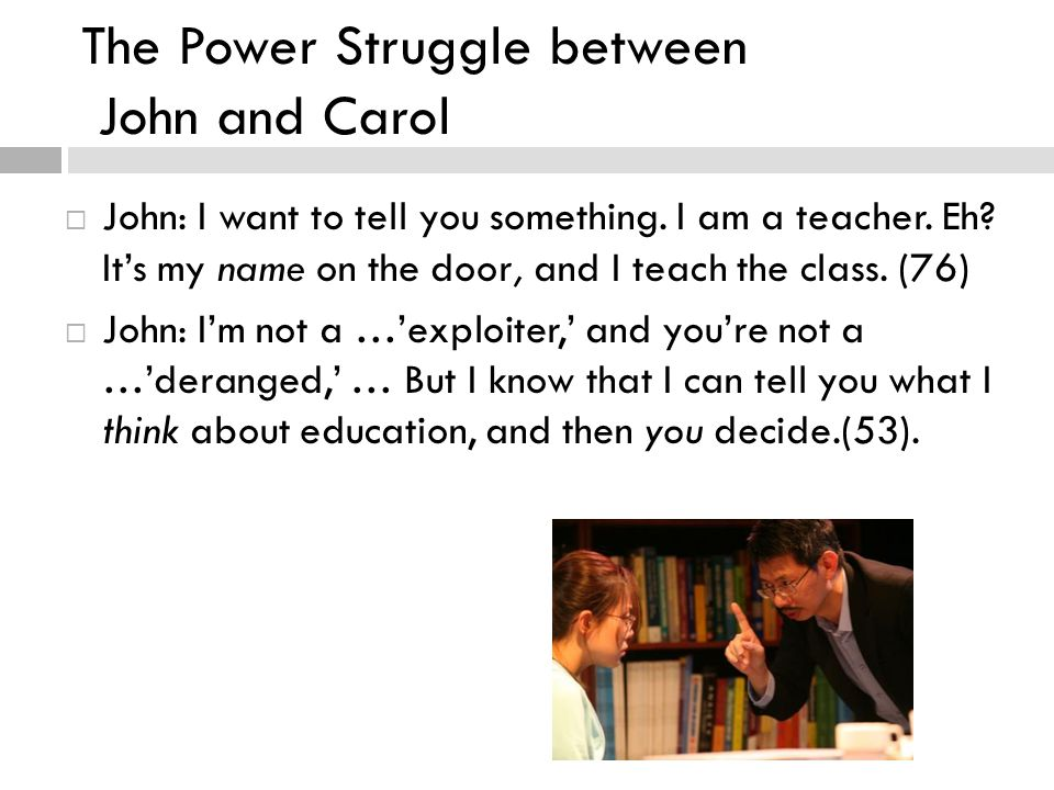 The Power Struggle between John and Carol  John: I want to tell you something.