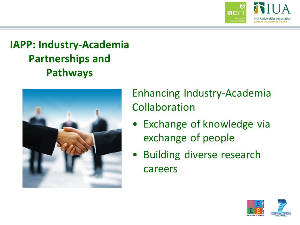 IAPP: Industry-Academia Partnerships and Pathways Enhancing Industry-Academia Collaboration Exchange of knowledge via exchange of people Building diverse research careers