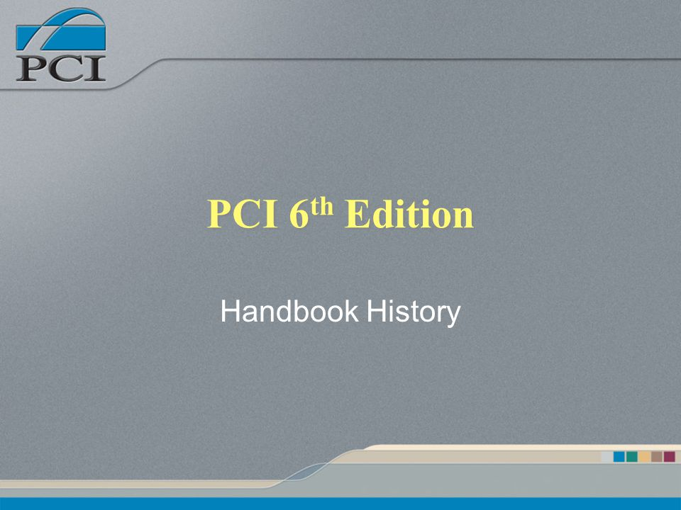 PCI 6 th Edition Handbook History