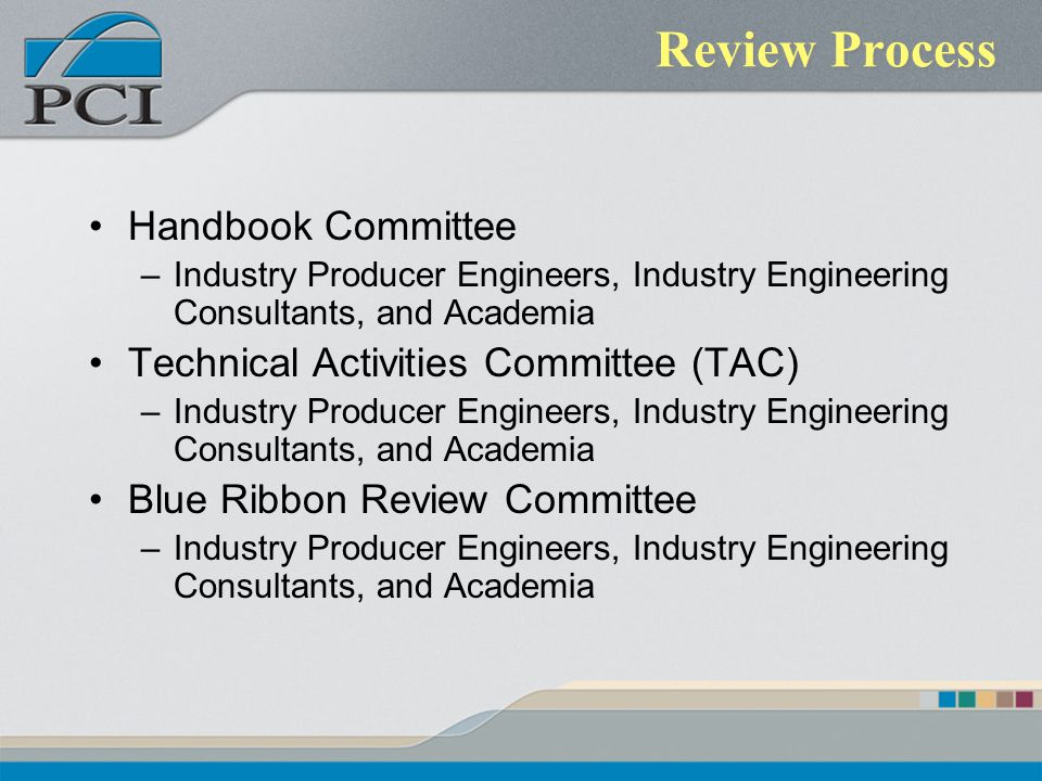 Review Process Handbook Committee –Industry Producer Engineers, Industry Engineering Consultants, and Academia Technical Activities Committee (TAC) –Industry Producer Engineers, Industry Engineering Consultants, and Academia Blue Ribbon Review Committee –Industry Producer Engineers, Industry Engineering Consultants, and Academia