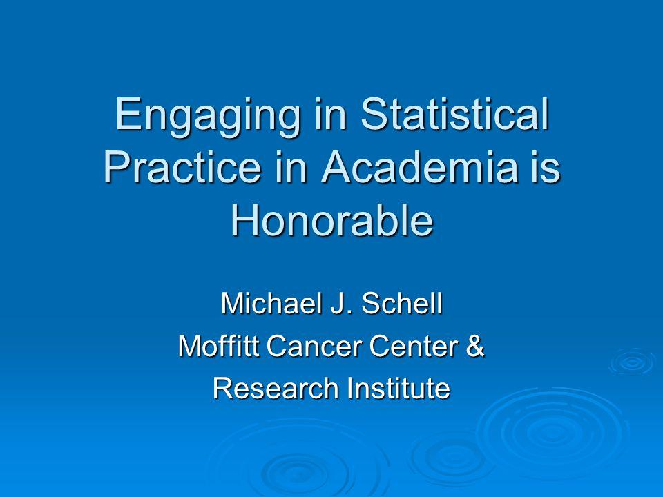 Engaging in Statistical Practice in Academia is Honorable Michael J.