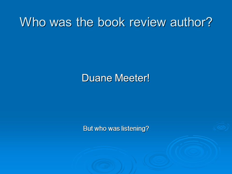 Who was the book review author Duane Meeter! But who was listening
