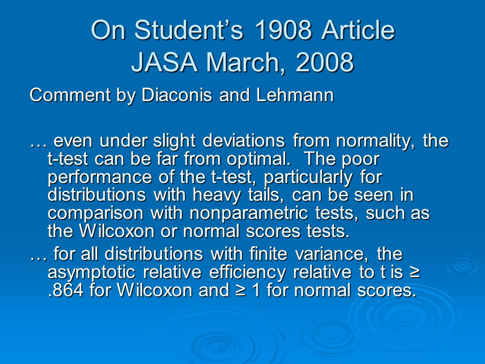 On Student's 1908 Article JASA March, 2008 Comment by Diaconis and Lehmann … even under slight deviations from normality, the t-test can be far from optimal.