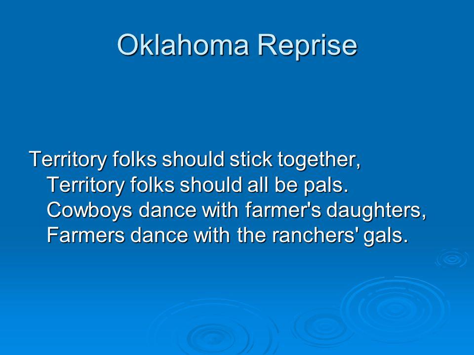 Oklahoma Reprise Territory folks should stick together, Territory folks should all be pals.