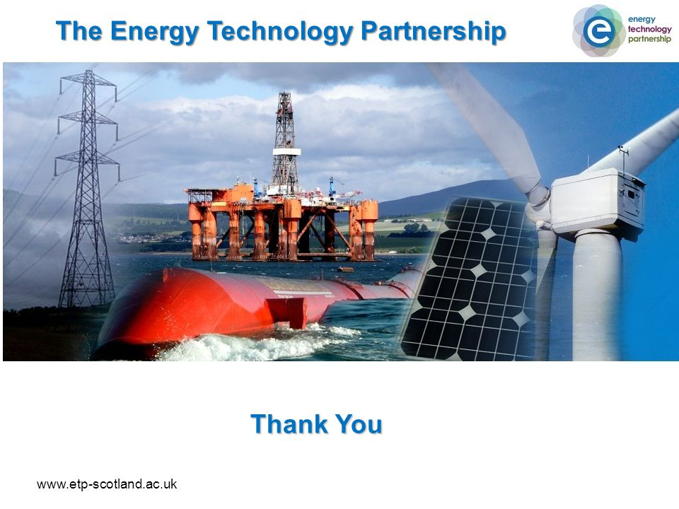The Energy Technology Partnership Thank You www.etp-scotland.ac.uk