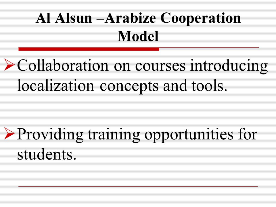 Al Alsun –Arabize Cooperation Model  Collaboration on courses introducing localization concepts and tools.