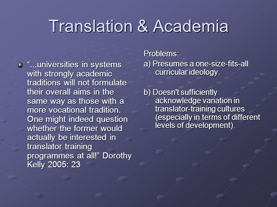 "Translation & Academia ""...universities in systems with strongly academic traditions will not formulate their overall aims in the same way as those wi"