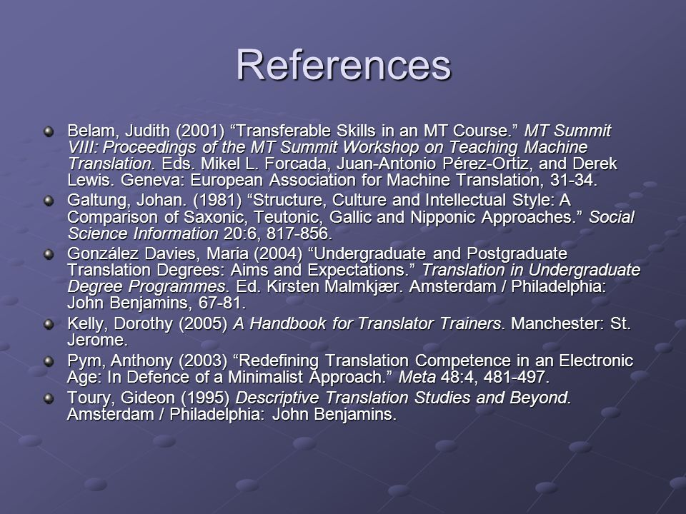 "References Belam, Judith (2001) ""Transferable Skills in an MT Course."" MT Summit VIII: Proceedings of the MT Summit Workshop on Teaching Machine Trans"