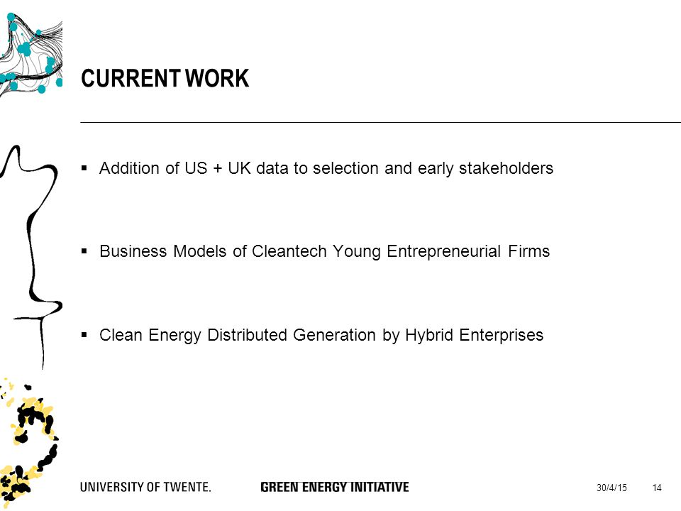  Addition of US + UK data to selection and early stakeholders  Business Models of Cleantech Young Entrepreneurial Firms  Clean Energy Distributed G