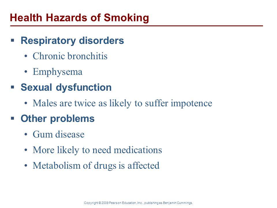 Copyright © 2009 Pearson Education, Inc., publishing as Benjamin Cummings. Health Hazards of Smoking  Respiratory disorders Chronic bronchitis Emphys