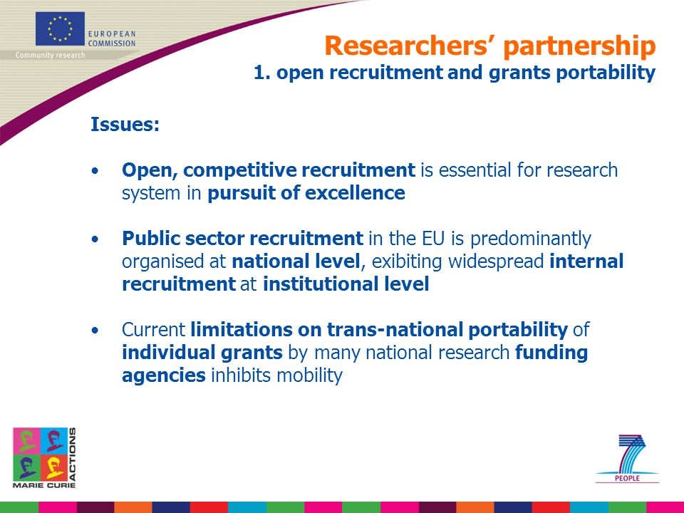 Researchers' partnership 1. open recruitment and grants portability Issues: Open, competitive recruitment is essential for research system in pursuit