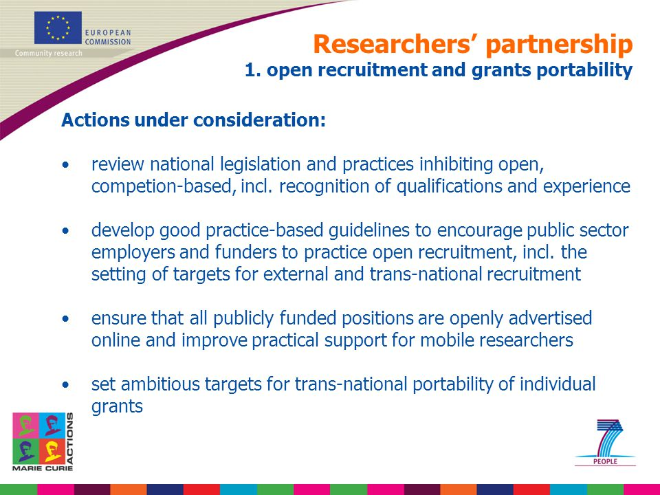 Researchers' partnership 1. open recruitment and grants portability Actions under consideration: review national legislation and practices inhibiting