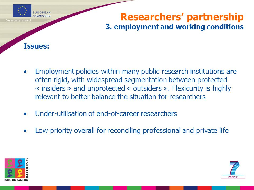 Researchers' partnership 3. employment and working conditions Issues: Employment policies within many public research institutions are often rigid, wi