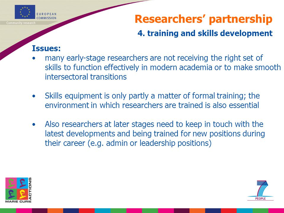 Researchers' partnership 4. training and skills development Issues: many early-stage researchers are not receiving the right set of skills to function