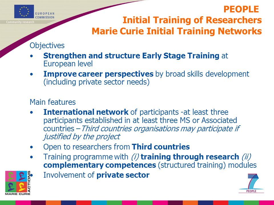 Objectives Strengthen and structure Early Stage Training at European level Improve career perspectives by broad skills development (including private