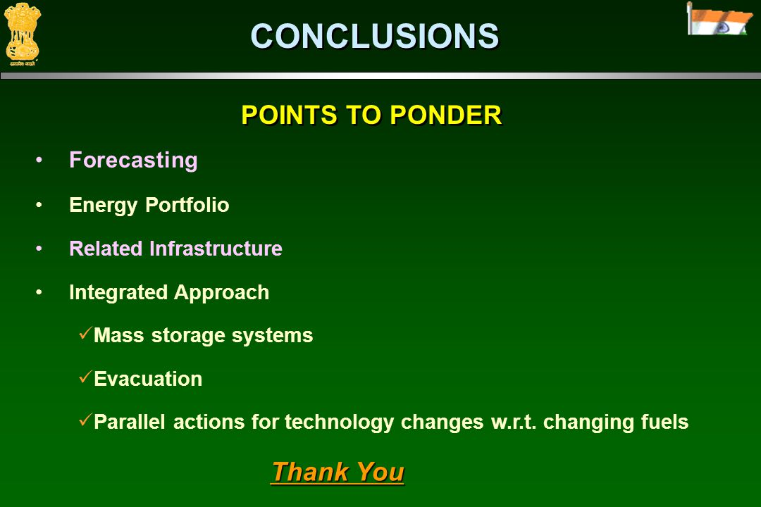 POINTS TO PONDER Forecasting Energy Portfolio Related Infrastructure Integrated Approach Mass storage systems Evacuation Parallel actions for technology changes w.r.t.