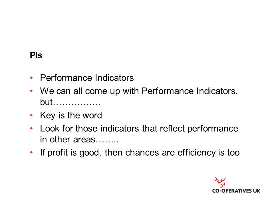 PIs Performance Indicators We can all come up with Performance Indicators, but…………….