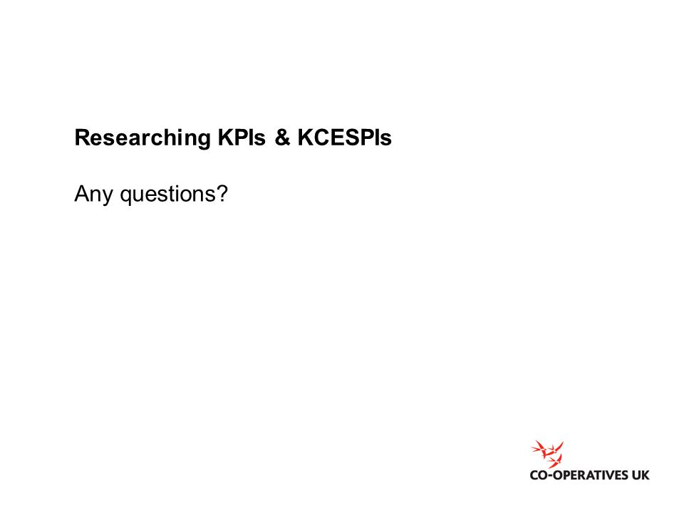 Researching KPIs & KCESPIs Any questions