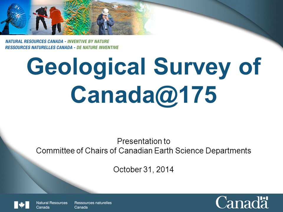 1 Geological Survey of Canada@175 Presentation to Committee of Chairs of Canadian Earth Science Departments October 31, 2014