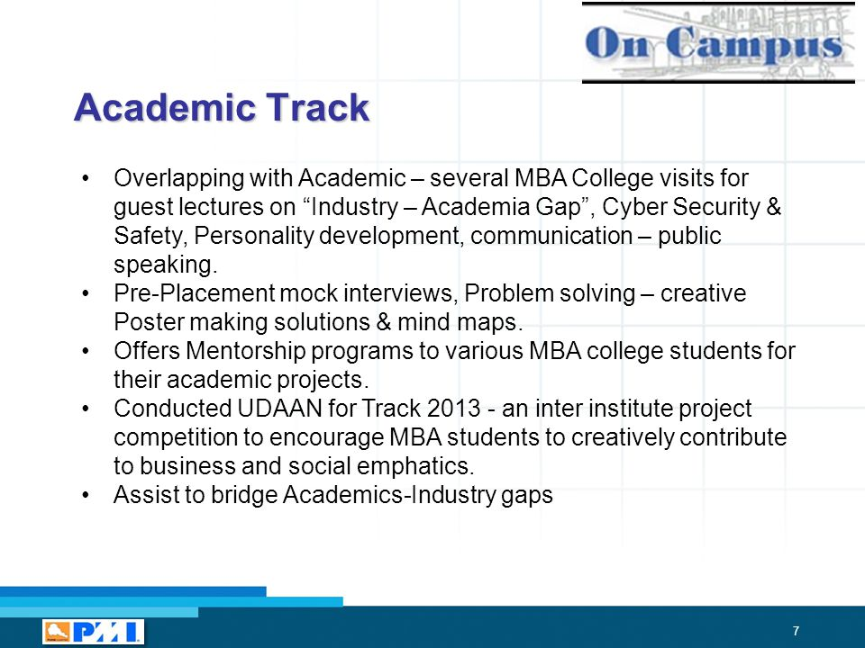 7 Academic Track Overlapping with Academic – several MBA College visits for guest lectures on Industry – Academia Gap , Cyber Security & Safety, Personality development, communication – public speaking.