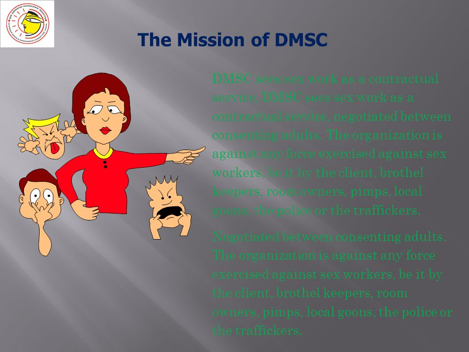 DMSC sees sex work as a contractual service, DMSC sees sex work as a contractual service, negotiated between consenting adults.