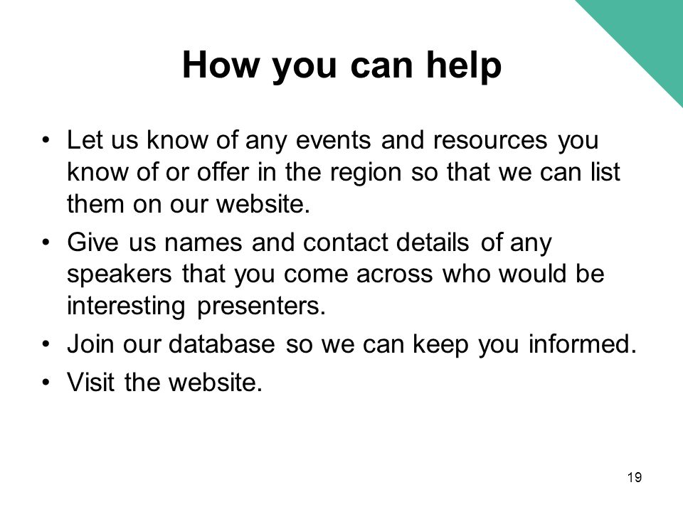 How you can help Let us know of any events and resources you know of or offer in the region so that we can list them on our website.