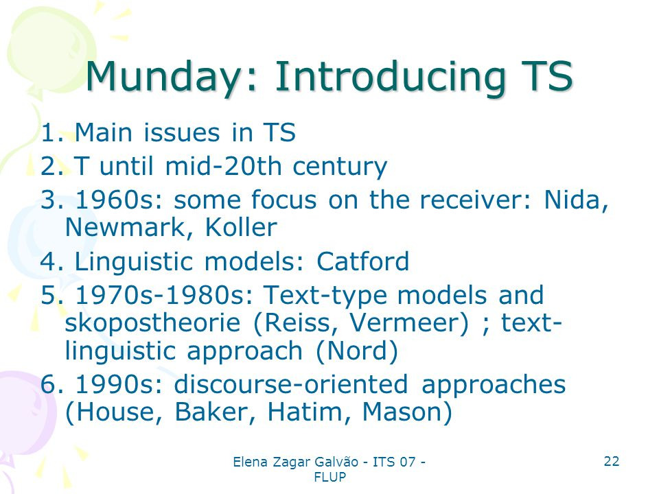 Elena Zagar Galvão - ITS 07 - FLUP 22 Munday: Introducing TS 1. Main issues in TS 2. T until mid-20th century 3. 1960s: some focus on the receiver: Ni