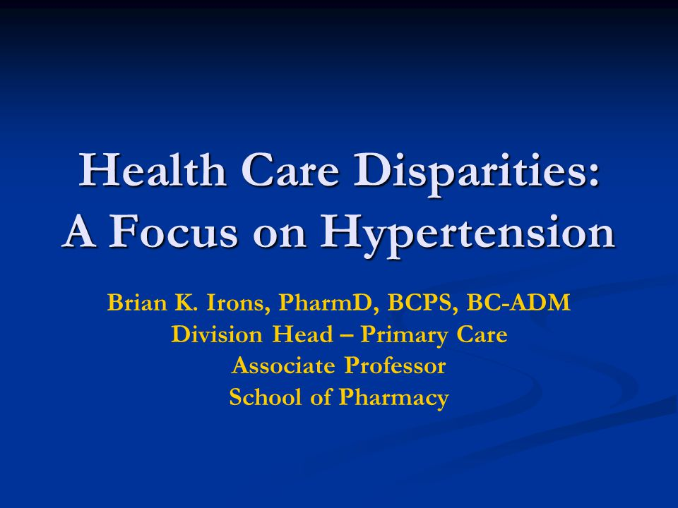 Health Care Disparities: A Focus on Hypertension Brian K.