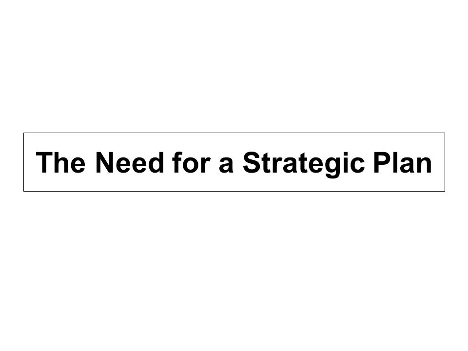 The Need for a Strategic Plan