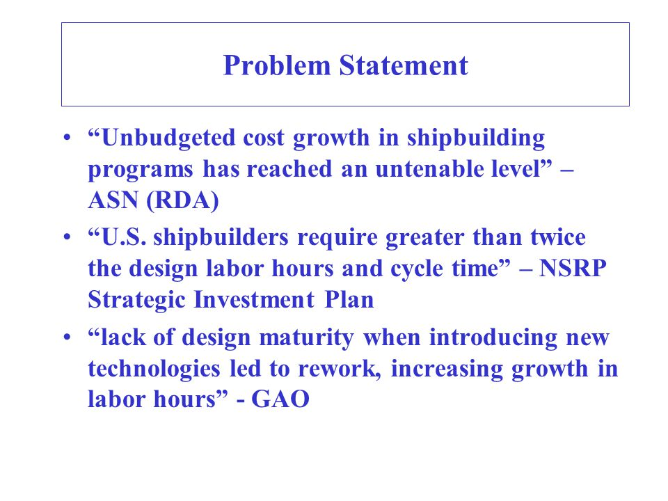 Problem Statement Unbudgeted cost growth in shipbuilding programs has reached an untenable level – ASN (RDA) U.S.