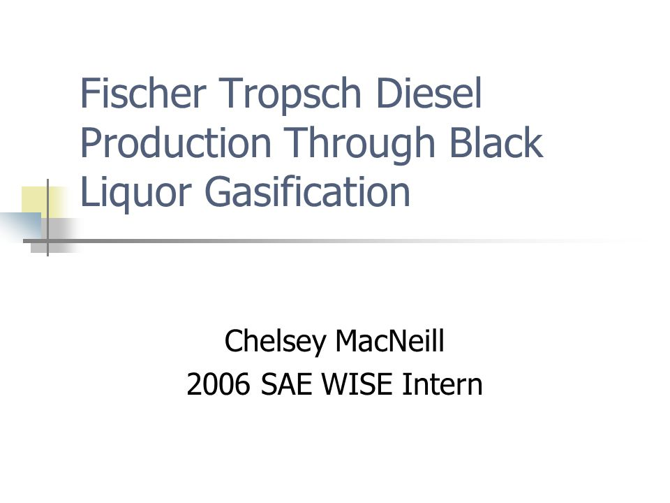 Fischer Tropsch Diesel Production Through Black Liquor Gasification Chelsey MacNeill 2006 SAE WISE Intern