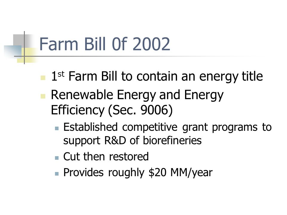 Farm Bill 0f 2002 1 st Farm Bill to contain an energy title Renewable Energy and Energy Efficiency (Sec.