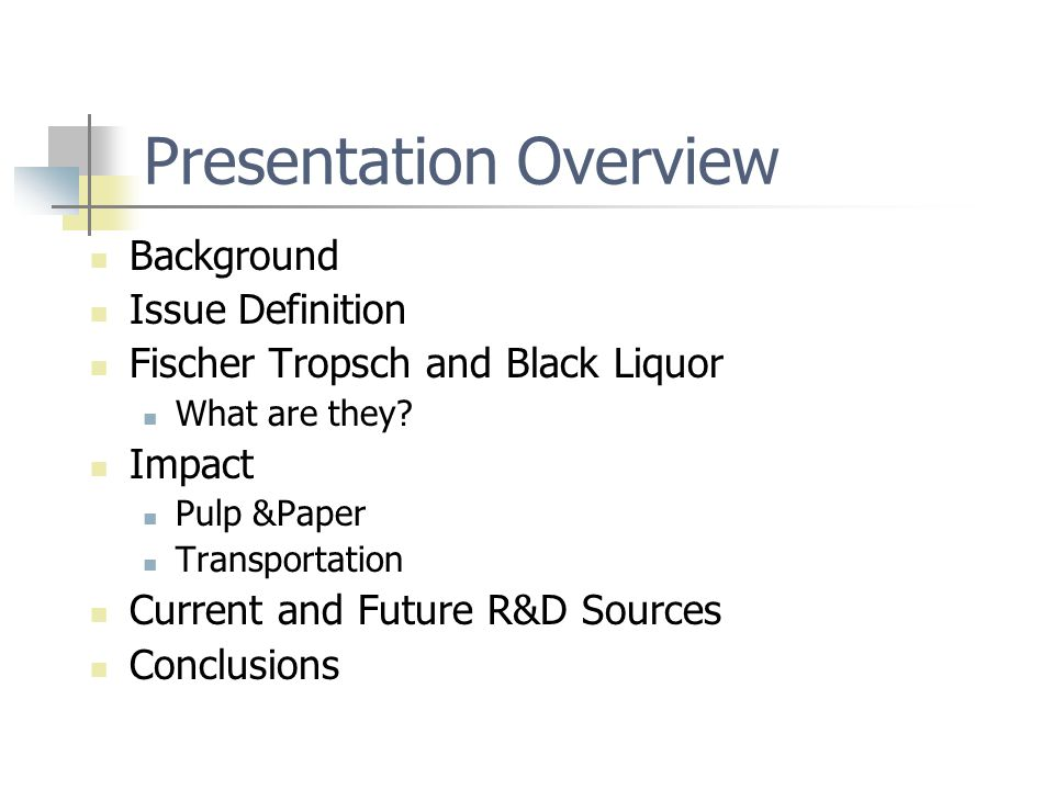 Presentation Overview Background Issue Definition Fischer Tropsch and Black Liquor What are they.