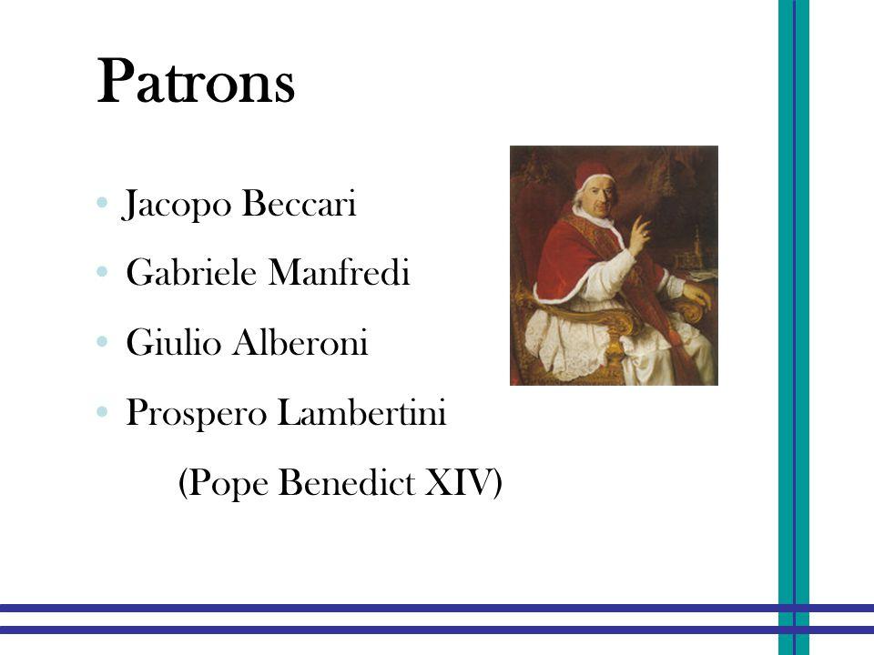 Patrons Jacopo Beccari Gabriele Manfredi Giulio Alberoni Prospero Lambertini (Pope Benedict XIV)