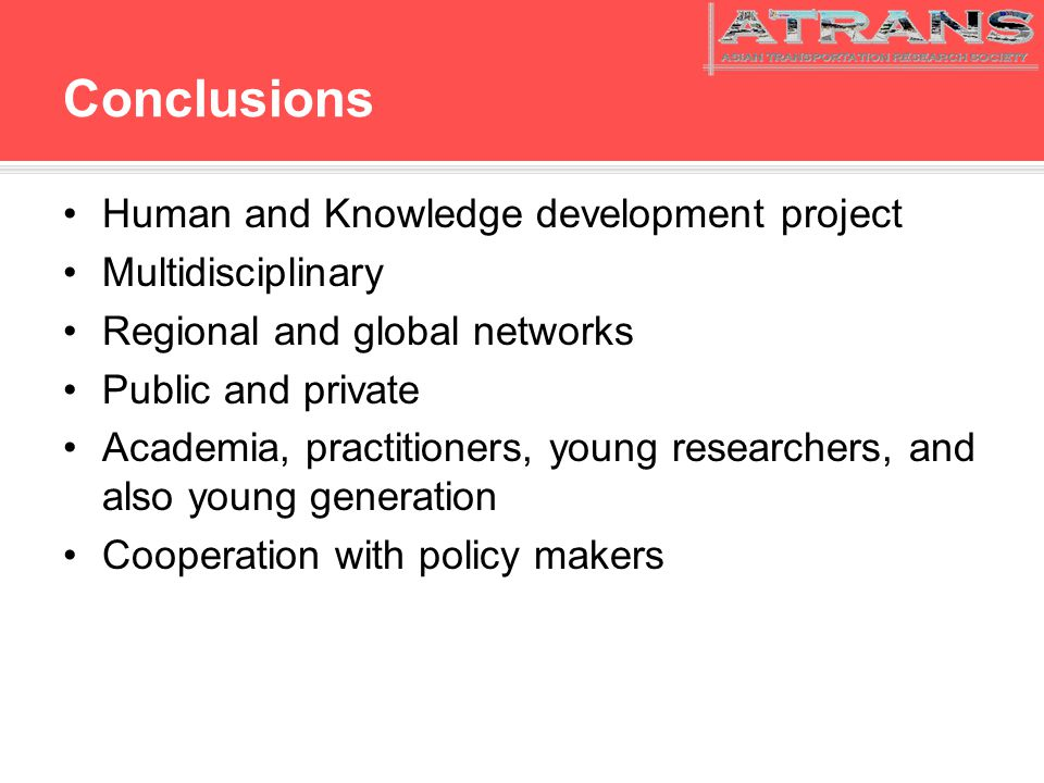 Conclusions Human and Knowledge development project Multidisciplinary Regional and global networks Public and private Academia, practitioners, young researchers, and also young generation Cooperation with policy makers