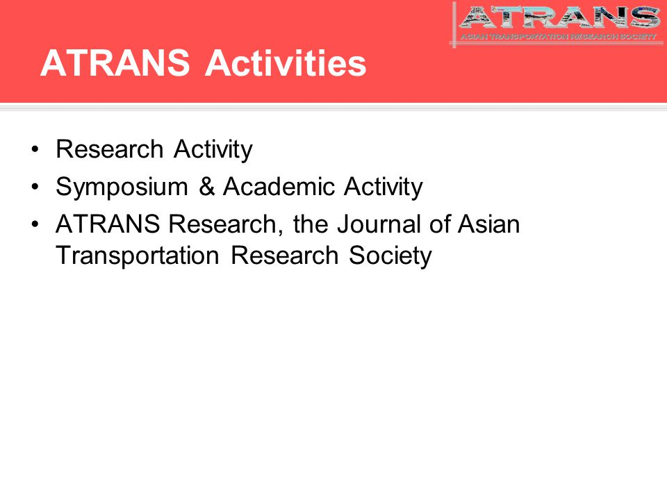 ATRANS Activities Research Activity Symposium & Academic Activity ATRANS Research, the Journal of Asian Transportation Research Society
