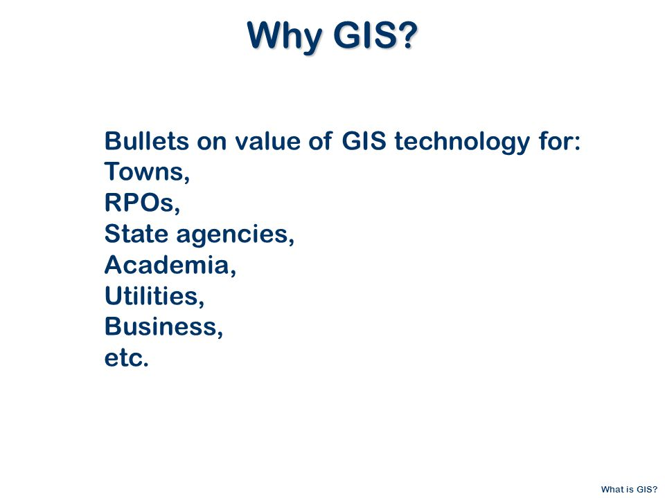 What is GIS. Why GIS.