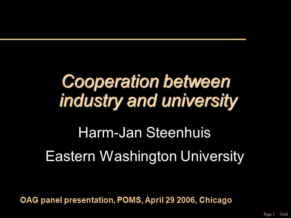 Page 1 OAG Cooperation between industry and university Harm-Jan Steenhuis Eastern Washington University OAG panel presentation, POMS, April 29 2006, Chicago