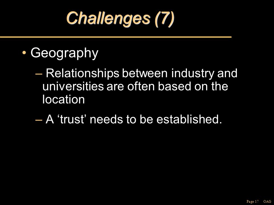 Page 17 OAG Challenges (7) GeographyGeography – Relationships between industry and universities are often based on the location – A 'trust' needs to be established.