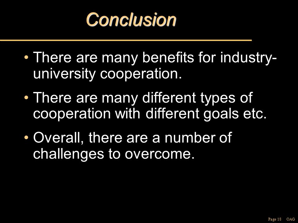 Page 18 OAGConclusion There are many benefits for industry- university cooperation.There are many benefits for industry- university cooperation.